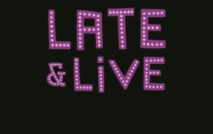 late and live'